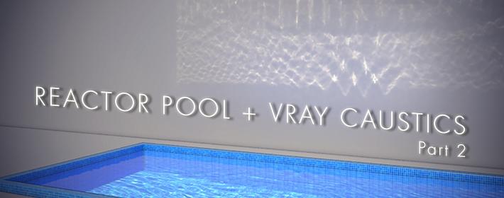 Une piscine avec Reactor & les caustics avec Vray – Part 2