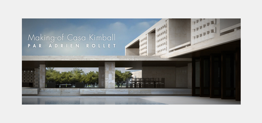 Casa Kimball par Adrien Rollet [Making-of]
