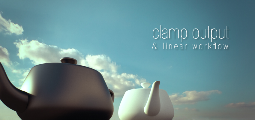 Clamp Output & Linear Workflow